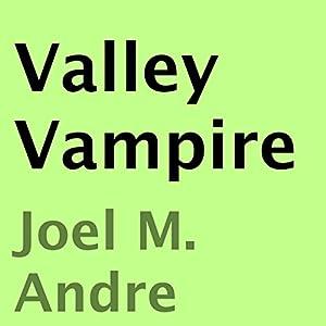 Valley Vampire | [Joel M. Andre]