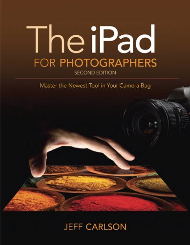 iPad for Photographers: Master the Newest Tool in your Camera Bag (2nd Edition)