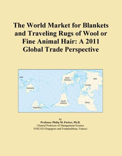 The World Market for Blankets and Traveling Rugs of Wool or Fine Animal Hair: A 2011 Global Trade Perspective