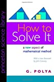 How to Solve It: A New Aspect of Mathematical Method (069111966X) by Polya, George