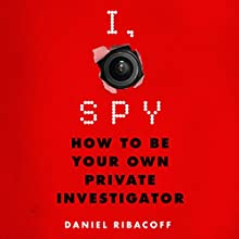 I, Spy: How to Be Your Own Private Investigator Audiobook by Daniel Ribacoff Narrated by Fred Berman