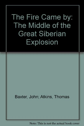 The Fire Came By: The Riddle of the Great Siberian Explosion: John Baxter, Thomas Atkins, Isaac Asimov: 9780446893961: Amazon.com: Books
