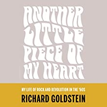 Another Little Piece of My Heart: My Life of Rock and Revolution in the Sixties (       UNABRIDGED) by Richard Goldstein Narrated by Tom Stechschulte