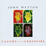 Caught In The Crossfire by John Wetton (2003-04-22)