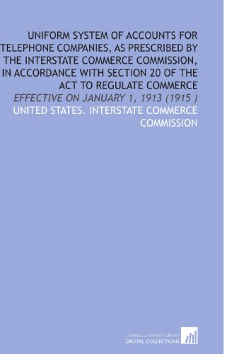 Uniform System of Accounts for Telephone Companies, As Prescribed by the Interstate Commerce Commission, in Accordance With Section 20 of the Act to ... Effective on January 1, 1913 (1915 )
