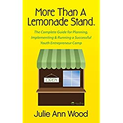 More Than a Lemonade Stand: The Complete Guide for Planning, Implementing & Running a Successful Youth Entrepreneur Camp