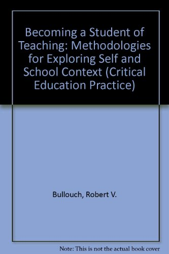 Becoming a Student of Teaching: Methodologies for Exploring Self and School Context (Critical Education Practice)