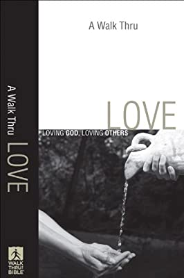Walk Thru Love A: Loving God Loving Others (Walk Thru the Bible Discussion Guides)