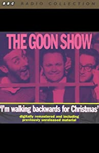The Goon Show, Volume 3: I'm Walking Backwards for Christmas | [The Goons]