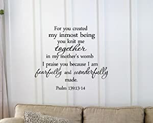 For you created my inmost being you knit me together in my mother's womb I praise you because I am fearfully and wonderfully made. Psalm 139:13-14 Vinyl wall art Inspirational quotes and saying home decor decal sticker by Sakari Graphics