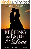 WESTERN HISTORICAL ROMANCE: Keeping the Faith for Love (Historical Christian Second Chance, Inspirational Romance) (Western, Historical, Cowboy, Short Stories, Regency, Victorian, Mail Order Bride)