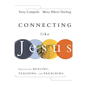 Connecting Like Jesus: Practices for Healing, Teaching, and Preaching | [Tony Campolo, Mary Albert Darling]