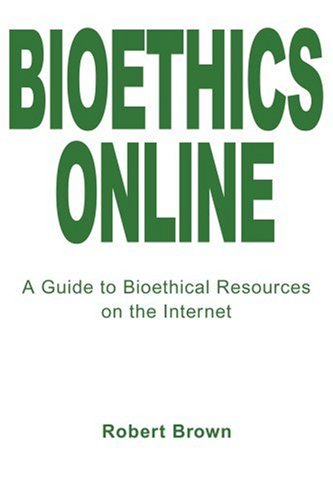 Bioethics Online: A Guide to Bioethical Resources on the Internet