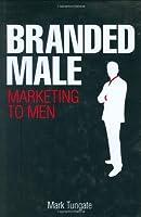 Branded Male: Marketing to Men