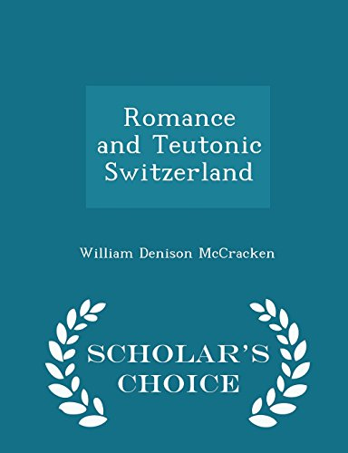 Romance and Teutonic Switzerland - Scholar's Choice Edition