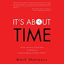 It's About Time: How to Get Twice as Much Done in Half the Time and Enjoy Balance and Peace of Mind! Audiobook by Mark Matteson Narrated by Mark Matteson