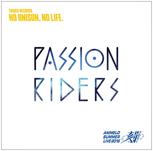 PASSION RIDERS(Animelo Summer Live 2016 刻-TOKI- テーマソング)