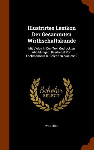 Illustrirtes Lexikon Der Gesammten Wirthschaftskunde: Mit Vielen In Den Text Gedruckten Abbildungen. Bearbeitet Von Fachmännern U. Gelehrten, Volume 2