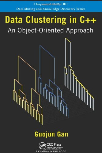 Data Clustering in C++: An Object-Oriented Approach (Chapman & Hall/CRC Data Mining and Knowledge Discovery Series)