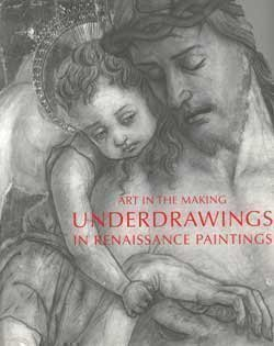 Underdrawings in Renaissance Paintings: Art in the Making - Catalogue to National Gallery Exhibition, London (National Gallery of London)