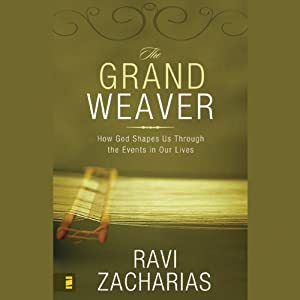 The Grand Weaver: How God Shapes Us Through the Events in Our Lives | [Ravi Zacharias]