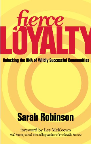 Sarah Robinson - Fierce Loyalty: Unlocking the DNA of Wildly Successful Communities
