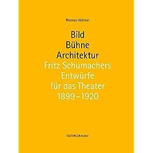Bild - Bühne - Architektur. Fritz Schumachers Entwürfe für das Theater 1899-1920