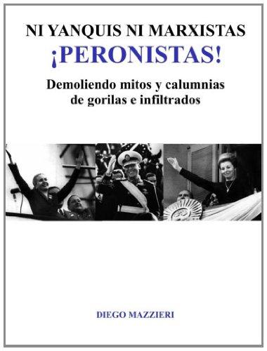 Ni yanquis ni marxistas Peronistas! (Spanish Edition) [Mazzieri, Diego] (Tapa Blanda)