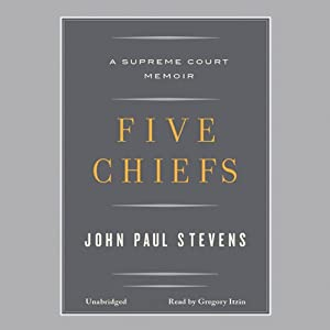 Five Chiefs: A Supreme Court Memoir | [John Paul Stevens]