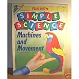 Machines and Movement (Fun With Simple Science Series)