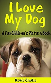 I Love My Dog - Fun Children's Picture Book with Cartoon Images and Amazing Photos of Dogs (Animal Books for Children)