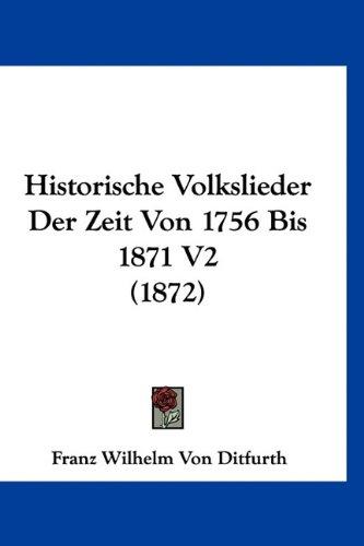 Historische Volkslieder Der Zeit Von 1756 Bis 1871 V2 (1872)