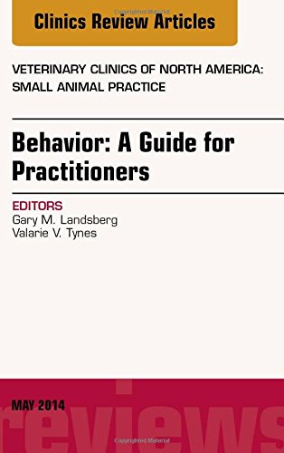 Behavior: A Guide For Practitioners, An Issue of Veterinary Clinics of North America: Small Animal Practice, 1e (The Clinics: Veterinary Medicine)