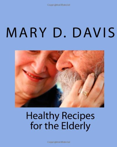 Healthy Recipes for the Elderly by Mary D Davis