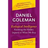 "Ecological Intelligence: Knowing the Hidden Impacts of What We Buy: How Radical Transparency Transforms the Marketplacevon ""Daniel Goleman"""