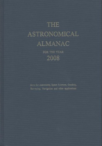 The Astronomical Almanac for the Year 2008 and Its Companion the Astronomical Almanac Online: Data for Astronomy, Space Sciences, Geodesy, Surveying,