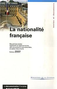La nationalité française : Recueil des textes législatifs et réglementaires, des conventions internationales et autres documents, textes en vigueur au 15 octobre 2007 par  France
