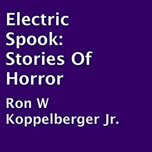 Electric Spook: Stories of Horror | [Ron W. Koppelberger, Jr.]