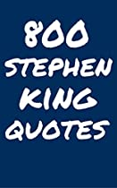 800 Stephen King Quotes: Interesting, Wise And Funny Quotes