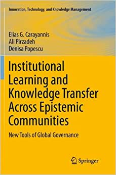 Institutional Learning And Knowledge Transfer Across Epistemic Communities: New Tools Of Global Governance (Innovation, Technology, And Knowledge Management)