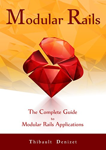 Modular Rails: The Complete Guide to Modular Rails Applications, by Thibault Denizet