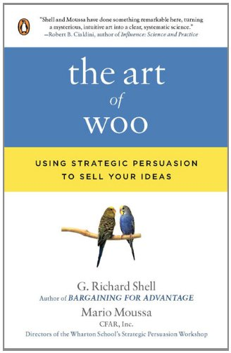 The Art of Woo: Using Strategic Persuasion to Sell Your...
