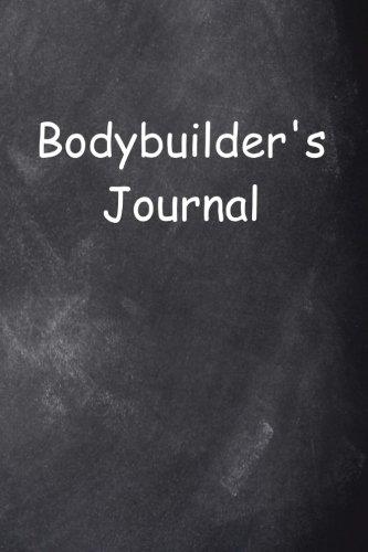 Bodybuilder's Journal Chalkboard Design: (Notebook, Diary, Blank Book) (Sports Journals Notebooks Diaries) [Journals, Distinctive] (Tapa Blanda)