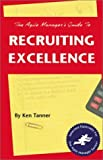 img - for The Agile Manager's Guide to Recruiting Excellence (The Agile Manager Series) 2nd edition by Tanner, Ken (2001) Paperback book / textbook / text book