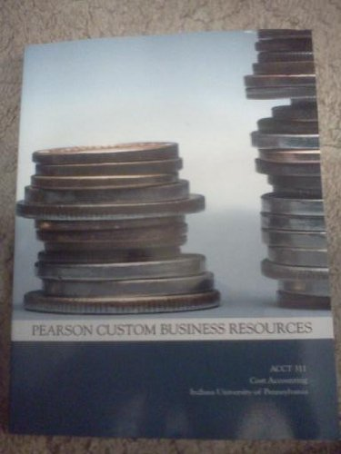 ACCT 311: Cost Accounting, Custom Publication for Indiana University of Pennsylvania (Pearson Custom Business Resources)