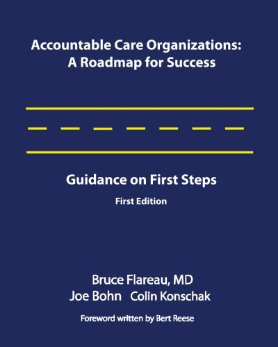 Accountable Care Organizations A Roadmap for Success Guidance on First Steps098349150X
