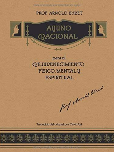 Ayuno Racional para el Rejuvenecimiento Físico, Mental y Espiritual Traducido por David Gil  [Ehret, Arnold] (Tapa Blanda)