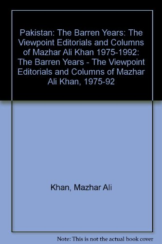 Pakistan: The Barren Years: The Viewpoint Editorials and Columns of Mazhar Ali Khan 1975-1992: The Barren Years - The