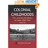 Colonial Childhoods: The Juvenile Periphery of India 1850-1945 (Anthem South Asian Studies)