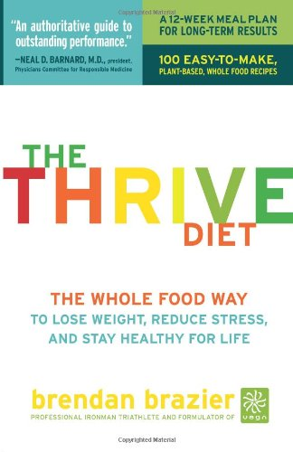 The Thrive Diet: The Whole Food Way to Lose Weight, Reduce Stress, and Stay Healthy for Life